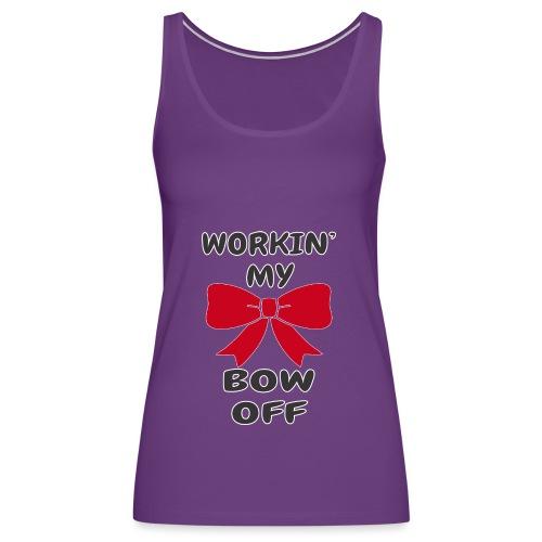 Workin' My Bow Off - Women's Premium Tank Top