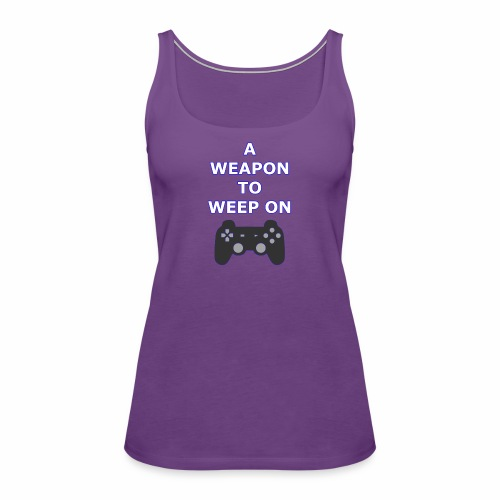 A Weapon to Weep On - Women's Premium Tank Top