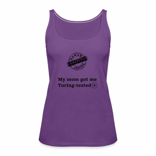 My mom got me Turing tested - Women's Premium Tank Top