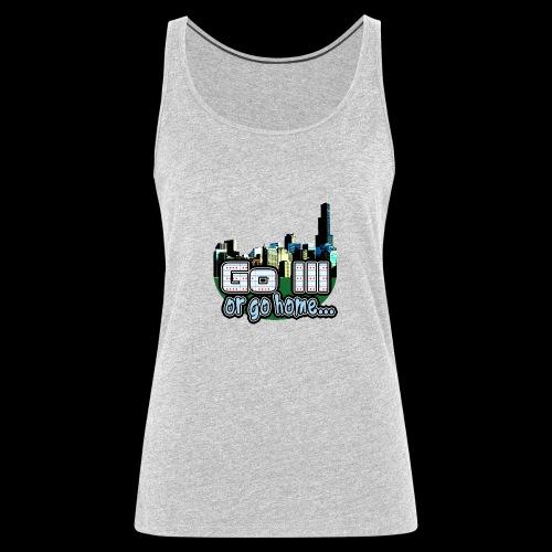 Go Ill or Go Home - Women's Premium Tank Top