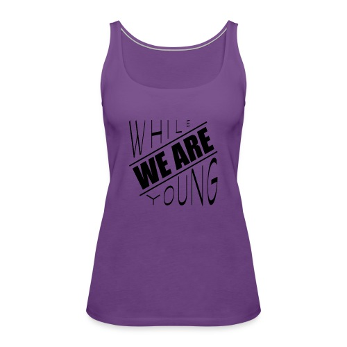 While we are young - Women's Premium Tank Top
