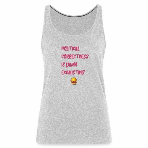 Damn Exhausting Political Correctness - Women's Premium Tank Top