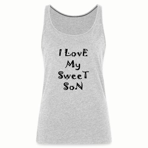 I love my sweet son - Women's Premium Tank Top