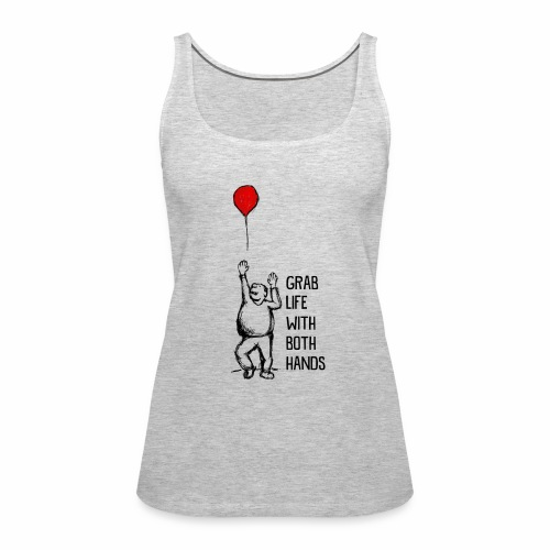 Grab Life With Both Hands - Women's Premium Tank Top
