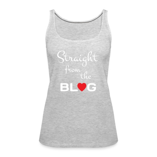 STRAIGHT FROM THE BLOG [FUN BLOGGER SHIRT] - Women's Premium Tank Top