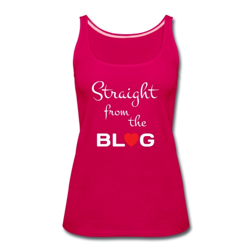 STRAIGHT FROM THE BLOG [FUN BLOGGER SHIRT] - Women's Premium Tank Top