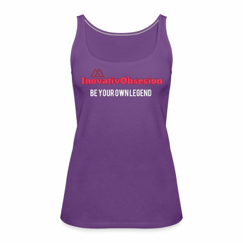 "InovativObsesion ""BE YOUR OWN LEGEND"" apparel - Women's Premium Tank Top"