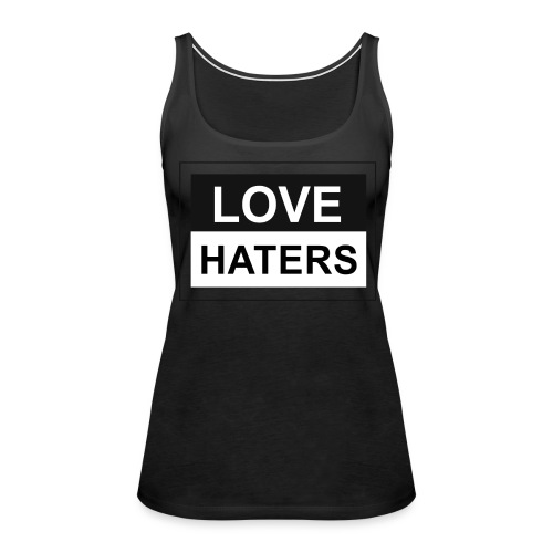 LOVE HATERS - Women's Premium Tank Top