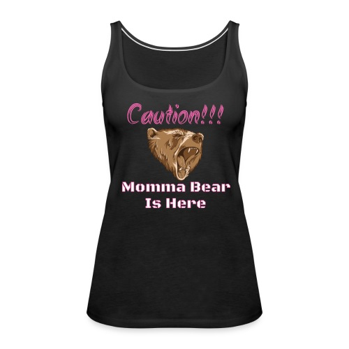 Caution Momma Bear Is Here Pink - Women's Premium Tank Top