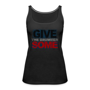 GIVE THE DRUMMER SOME - Women's Premium Tank Top