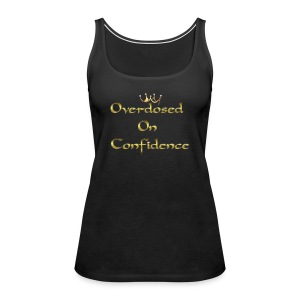 Overdosed On Confidence #IP - Women's Premium Tank Top