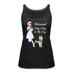 National Dog Day, National Dog Day Is My Day - Women's Premium Tank Top