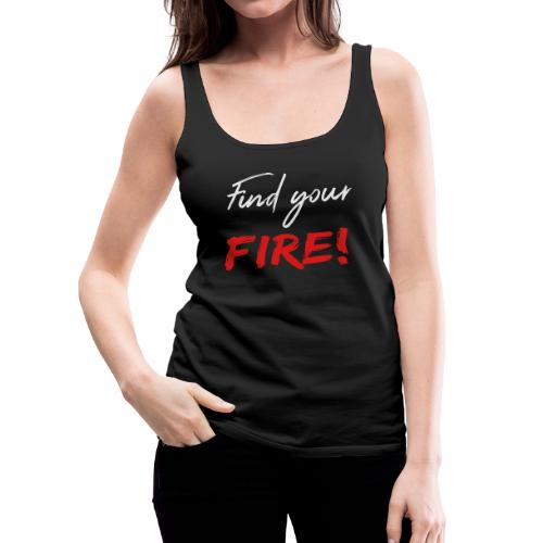 Find your fire - Women's Premium Tank Top