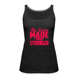 THE LOSSES MADE ME STRONGER PINK - Women's Premium Tank Top