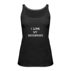 I Love My Sister Wife - Women's Premium Tank Top