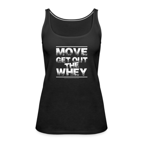Move Get Out The Whey white - Women's Premium Tank Top