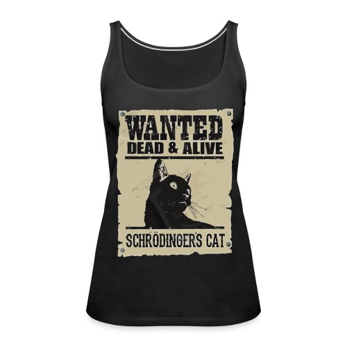 Wanted dead & alive schrodinger's cat - Women's Premium Tank Top