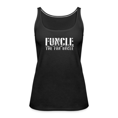 FUNCLE THE FUN UNCLE family joke funny Tshirt - Women's Premium Tank Top
