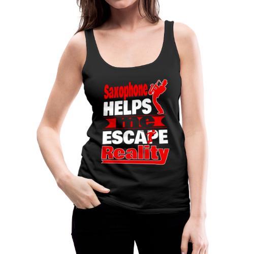Saxophone Helps Me Escape Reality T shirt - Women's Premium Tank Top
