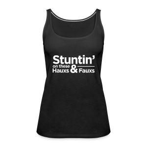Stuntin' on these Hauxs & Fauxs - Women's Premium Tank Top