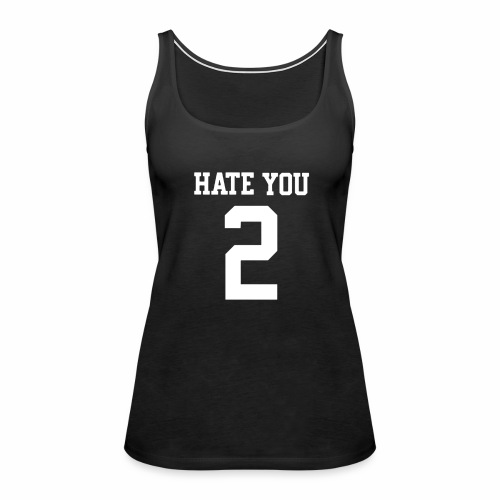 HATE YOU 2 - Women's Premium Tank Top