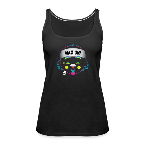 Wax On! Neon - Women's Premium Tank Top