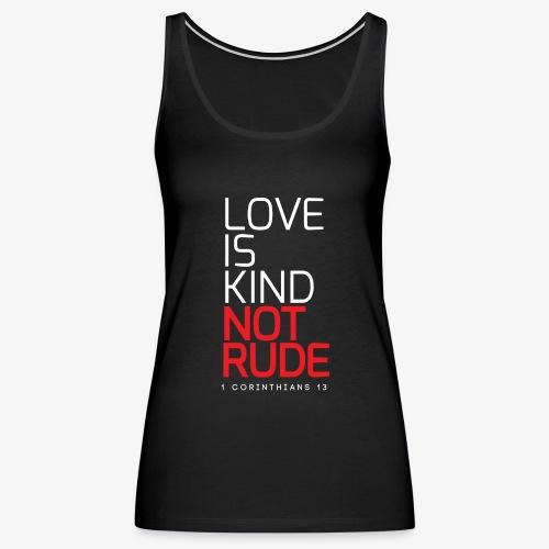 LOVE IS KIND NOT RUDE - Women's Premium Tank Top