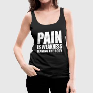 Pain Is Weakness Leaving The Body - Women's Premium Tank Top