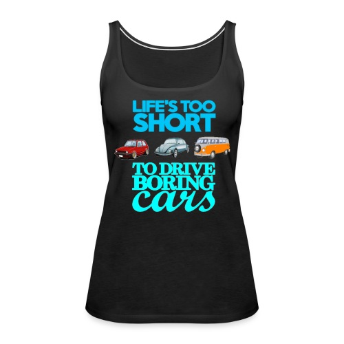 life's too short to drive boring cars - Women's Premium Tank Top