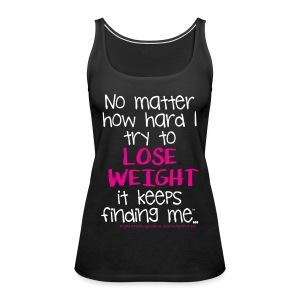 ...try to Lose Weight - Women's Premium Tank Top