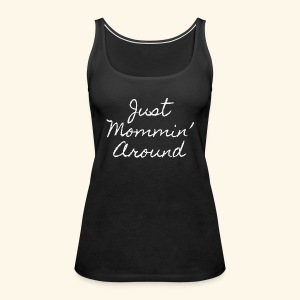 Just Mommin - Women's Premium Tank Top
