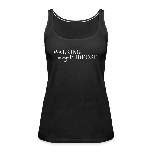 Walking in my purpose - Women's Premium Tank Top