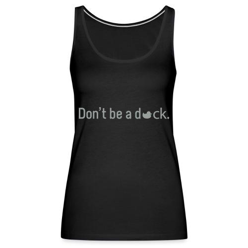 Don't Be a Duck - Women's Premium Tank Top