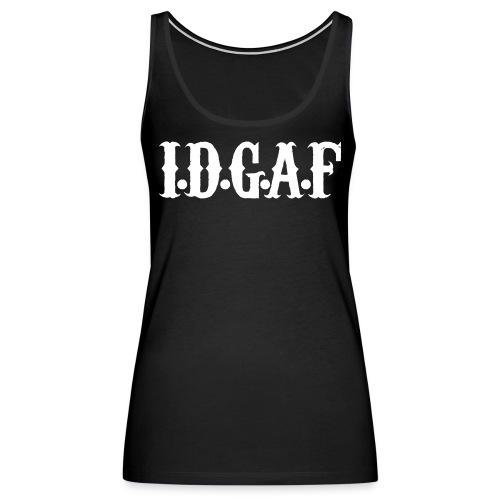 IDGAF - Women's Premium Tank Top