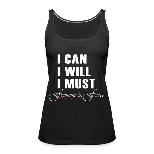 I can I will I must Feminine and Fierce - Women's Premium Tank Top