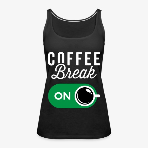 Coffee Break On - Women's Premium Tank Top