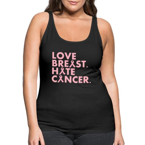 Love Breast. Hate Cancer. Breast Cancer Awareness) - Women's Premium Tank Top