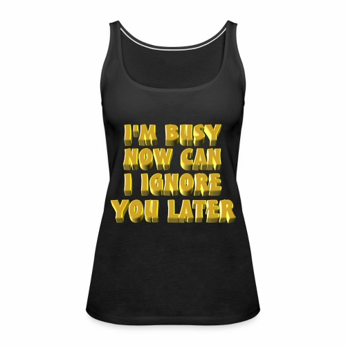 I'm Busy - Women's Premium Tank Top