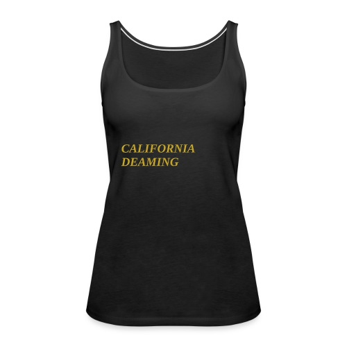 CALIFORNIA DREAMING - Women's Premium Tank Top