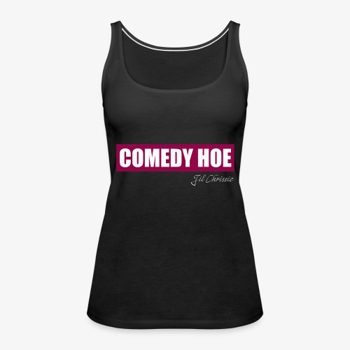 Jil Chrissie's Comedy Hoe - Women's Premium Tank Top