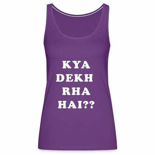 Kya Dekh Raha Hai - Women's Premium Tank Top