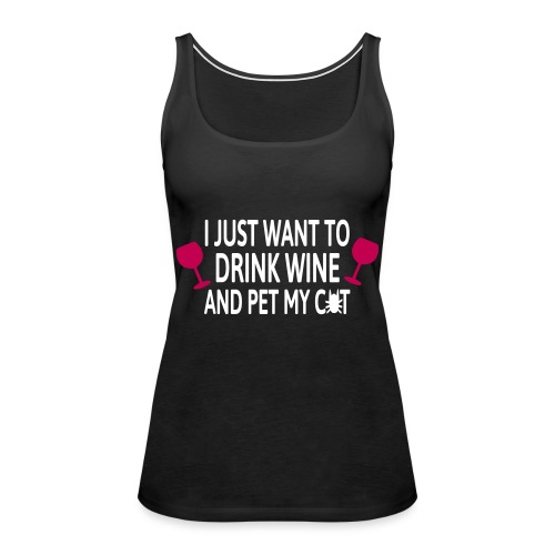 Drink wine and pet me cat - Women's Premium Tank Top