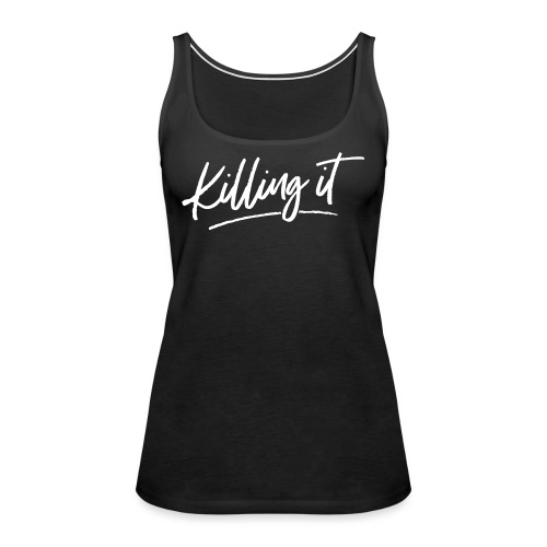 Killing It - Women's Premium Tank Top