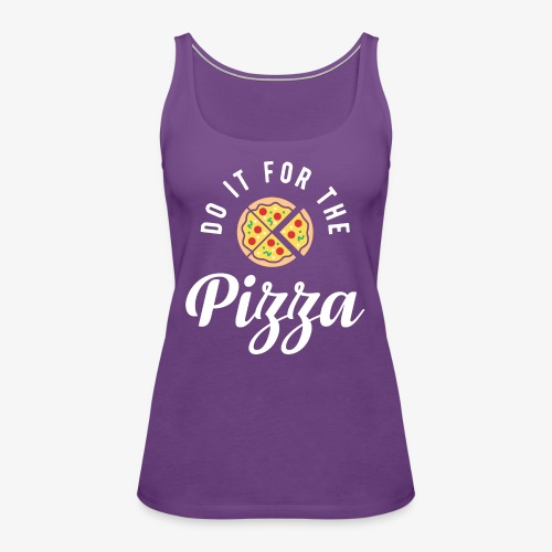 Do It For The Pizza - Women's Premium Tank Top
