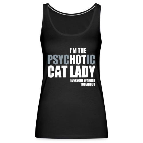 Psychotic Cat Lady - Women's Premium Tank Top