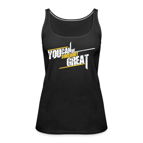 You Can Be Somebody Great The Josh Speaks - Women's Premium Tank Top