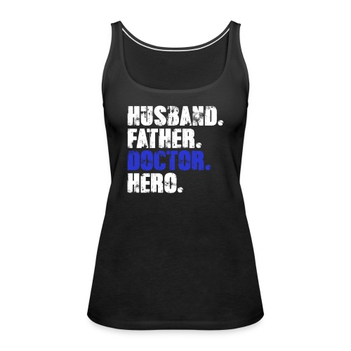 Father Husband Doctor Hero - Doctor Dad - Women's Premium Tank Top