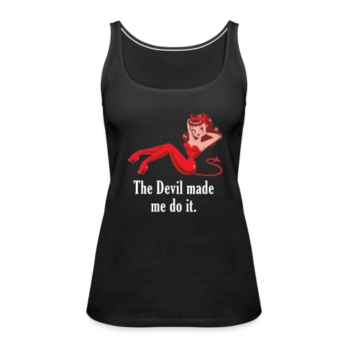 The Devil Made Me Do It - Women's Premium Tank Top