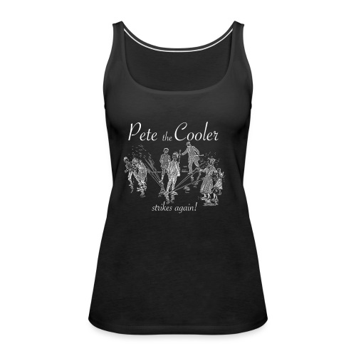 Pete the Cooler Strikes Again (white ink) - Women's Premium Tank Top