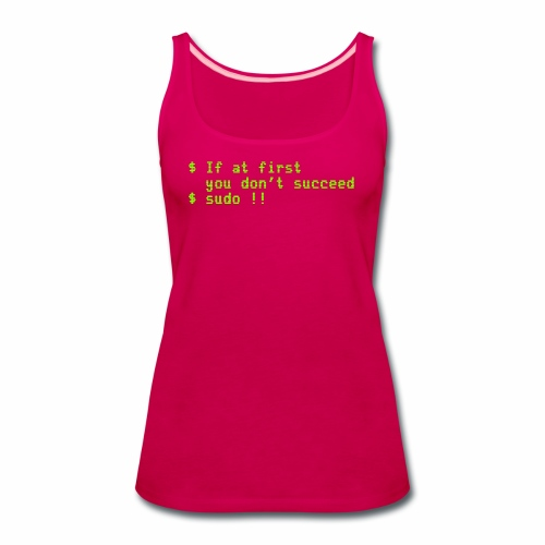 If at first you don't succeed; sudo !! - Women's Premium Tank Top